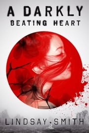 A Darkly Beating Heart ebook by Lindsay Smith
