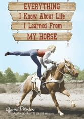 Everything I Know About Life I Learned From My Horse ebook by Gwen Petersen