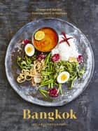 Bangkok - Recipes and Stories from the Heart of Thailand: A Cookbook ebook by Leela Punyaratabandhu