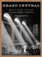Grand Central - How a Train Station Transformed America ebook by