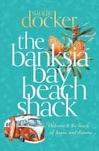 The Banksia Bay Beach Shack ebook by Sandie Docker