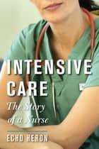 INTENSIVE CARE ebook by Echo Heron