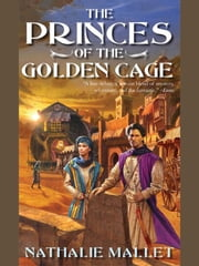 The Princes of Golden Cage ebook by Nathalie Mallet