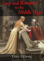 Love and Romance in the Middle Ages ebook by Gary Ekborg