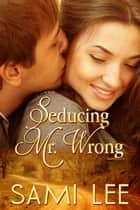 Seducing Mr. Wrong ebook by Sami Lee