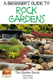 A Beginner's Guide to Rock Gardens ebook by Dueep J. Singh