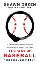 The Way of Baseball - Finding Stillness at 95 mph ebook by Shawn Green
