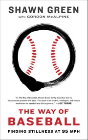 The Way of Baseball - Finding Stillness at 95 mph ebook by Shawn Green,Gordon McAlpine