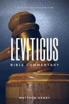 Leviticus: Complete Bible Commentary Verse by Verse ebook by Matthew Henry