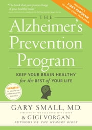 The Alzheimer's Prevention Program - Keep Your Brain Healthy for the Rest of Your Life ebook by Gary Small, Gigi Vorgan