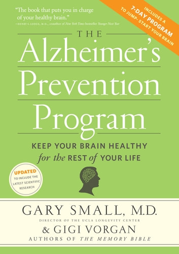 The Alzheimer's Prevention Program - Keep Your Brain Healthy for the Rest of Your Life ebook by Gary Small,Gigi Vorgan