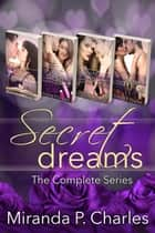 Secret Dreams: The Complete Series ekitaplar by Miranda P. Charles