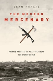 The Modern Mercenary - Private Armies and What They Mean for World Order ebook by Sean McFate