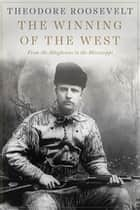 The Winning of the West - From the Alleghenies to the Mississippi ebook by Theodore Roosevelt