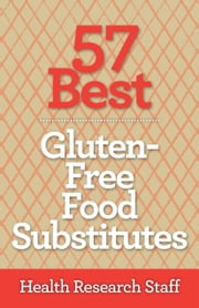 57 Best Gluten Free Food Substitutes ebook by Health Research Staff