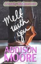 Melt With You - A Totally '80s Romance 1 ebook by Addison Moore