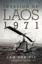 Invasion of Laos, 1971 ebook by Robert D. Sander