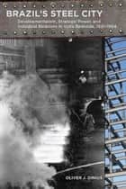 Brazil's Steel City ebook by Oliver Dinius