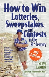 How to Win Lotteries, Sweepstakes, and Contests in the 21st Century ebook by Steve LeDoux