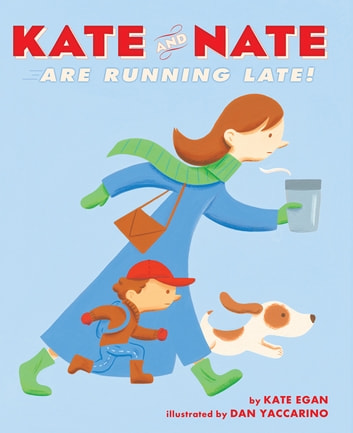 Kate and Nate Are Running Late! eBook by Kate Egan