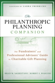 The Philanthropic Planning Companion - The Fundraisers' and Professional Advisors' Guide to Charitable Gift Planning ebook by Brian M. Sagrestano,Robert E. Wahlers,Laura Fredricks