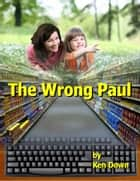 The Wrong Paul ebook by Ken Down