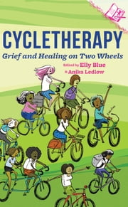 Cycletherapy - Grief and Healing on Two Wheels ebook by Elly Blue,Anika Ledlow