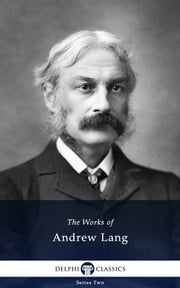 Collected Works of Andrew Lang (Delphi Classics) ebook by Andrew Lang,Delphi Classics