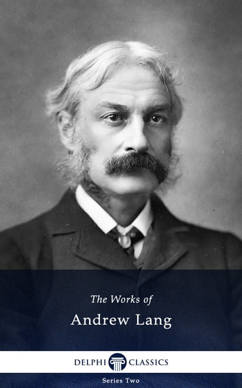 Collected Works of Andrew Lang (Delphi Classics) 電子書 by Andrew Lang,Delphi Classics