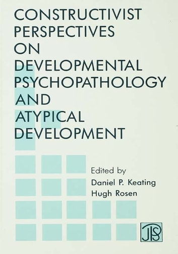 Constructivist Perspectives on Developmental Psychopathology and Atypical Development ebook by