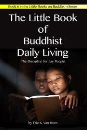 The Little Book of Buddhist Daily Living ebook by Eric Van Horn