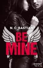Be Mine - le phénomène New Adult français eBook by N.C. Bastian