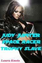 Judy Jupiter Galactic Racer Trophy Slave ebook by Laura Knots