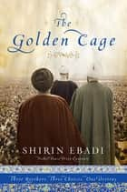 The Golden Cage: Three Brothers, Three Choices, One Destiny ebook by Shirin Ebadi
