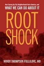 Root Shock - How Tearing Up City Neighborhoods Hurts America, And What We Can Do About It ebook by Mindy Thompson Fullilove, Carlos F. Peterson, Mary Travis Bassett