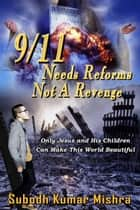 9/11 Needs Reforms not A Revenge ebook by Subodh Kumar Mishra
