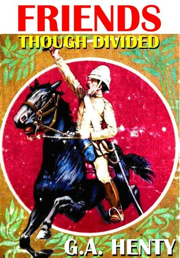 Friends Though Divided: A Tale of the Civil War ebook by G.A.  Henty
