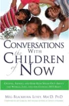 Conversations With the Children of Now - Crystal, Indigo, and Star Kids Speak About the World, Life, and the Coming 2012 Shift ebook by Meg Blackburn Losey, PhD
