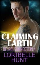 Claiming Earth - Delroi Connection, #4 ebook by Loribelle Hunt