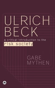Ulrich Beck - A Critical Introduction to the Risk Society ebook by Gabe Mythen