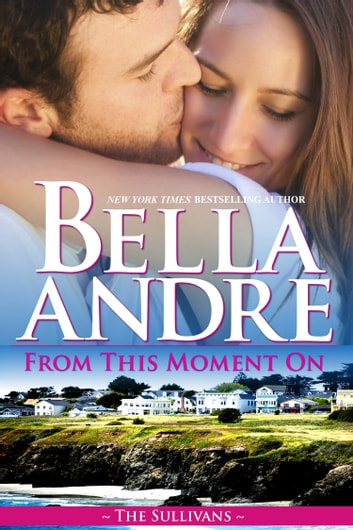 From This Moment On : The Sullivans, Book 2 ebook by Bella Andre