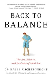 Back To Balance - The Art, Science, and Business of Medicine ebook by Halee Fischer-Wright
