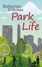 Park Life ebook by Katharine D'Souza