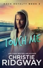 Touch Me (Rock Royalty Book 4) ebook by