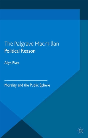Political Reason - Morality and the Public Sphere ebook by A. Fives