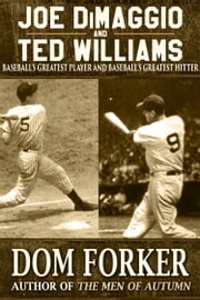 Joe DiMaggio and Ted Williams ebook by Dom Forker