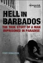 Hell in Barbados - The true story of a man imprisoned in paradise ebook by Terry Donaldson