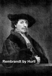 Rembrandt - A Collection of 15 Pictures and a Portrait of the Painter (Illustrated) ebook by Hurll,Estelle M.