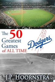 The 50 Greatest Dodgers Games of All Time ebook by J.P. Hoornstra