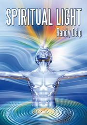 Spiritual Light ebook by Randy Delp